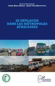 Irène Kassi-Djodjo et Jean Yves Kiettyetta - Se déplacer dans les métropoles africaines.