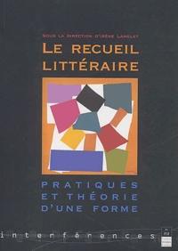 Irène Langlet - Le recueil littéraire - Pratiques et théorie d'une forme.