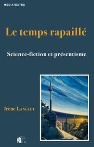 Irène Langlet - Le temps rapaillé - Science-fiction et présentisme.
