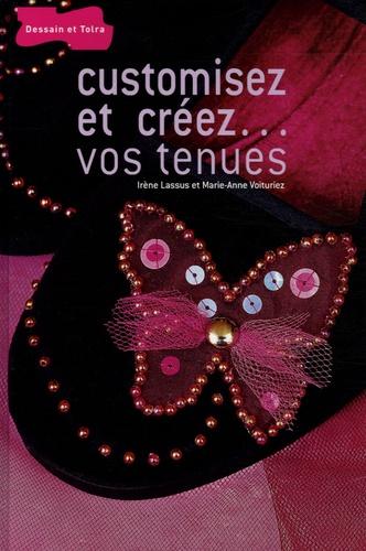 Irène Lassus et Marie-Anne Voituriez - Customisez et créez... vos tenues.