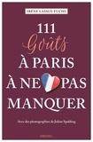 Irène Lassus-Fuchs et Julian Spalding - 111 goûts à Paris à ne pas manquer.