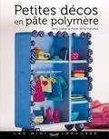 Irène Lassus et Marie-Anne Voituriez - Petites décos en pâte polymère.