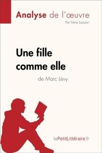 Irène Lazzari et  lePetitLitteraire - Une fille comme elle de Marc Lévy (Analyse de l'oeuvre) - Comprendre la littérature avec lePetitLittéraire.fr.