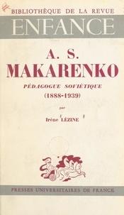 Irène Lézine et Henri Wallon - AS Makarenko, pédagogue soviétique, 1888-1939.
