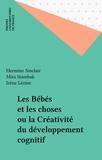 Irène Lézine et Sylvie Rayna - Les bébés et les choses.