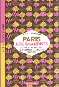 Irène Lurçat et Hélène Lurçat - Paris gourmandises - Pâtisseries, confiseries, chocolatiers : le meilleur du sucré.
