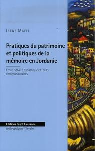 Irène Maffi - Pratique du patrimoine et politiques de la mémoire en Jordanie - Entre histoire dynastique et récits communautaires.
