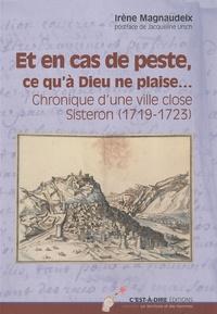 Irène Magnaudeix - Et en cas de peste, ce qu'à Dieu ne plaise... - Chronique d'une ville close, Sisteron (1719-1723).