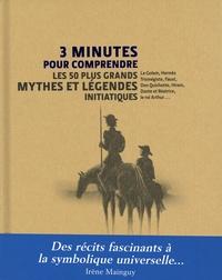Irène Mainguy - 3 minutes pour comprendre 50 mythes et légendes initiatiques.