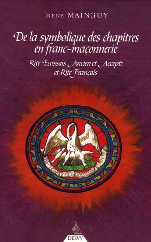 Irène Mainguy - De la Symbolique des chapitres en Franc-Maçonnerie - Rite Ecossais Ancien et Accepté et Rite Français.