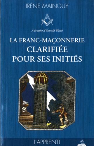 Irène Mainguy - La franc-maçonnerie clarifiée pour ses initiés - Tome 1, L'apprenti.
