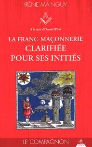 Irène Mainguy - La franc-maçonnerie clarifiée pour ses initiés - Tome 2, Le Compagnon.
