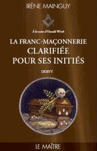Irène Mainguy - La Franc-maçonnerie clarifiée pour ses initiés - Tome 3 - Le maitre.