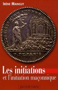 Irène Mainguy - Les initiations et l'initiation maçonnique - Orné de 66 illustrations.