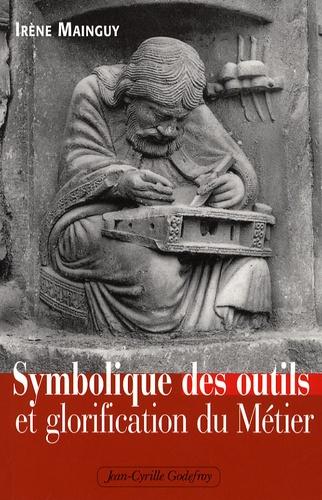 Irène Mainguy - Symbolique des outils et glorification du métier.