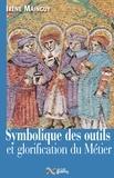 Irène Mainguy - Symbolique des outils et glorification du métier - Avec 172 illustrations.