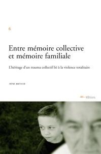 Irène Mathier - Entre mémoire collective et mémoire familiale - L'héritage d'un trauma collectif lié à la violence totalitaire.