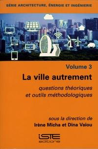 Irène Micha et Dina Vaiou - La ville autrement - Questions théoriques et outils méthodologiques.