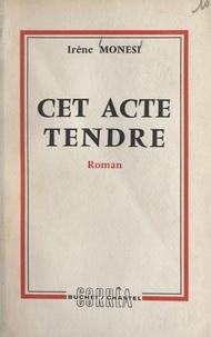 Irène Monesi - Cet acte tendre.