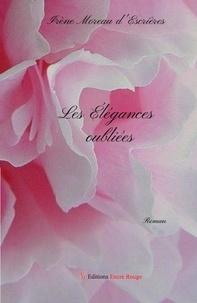 Irène Moreau d'Escrières - Les élégances oubliées.
