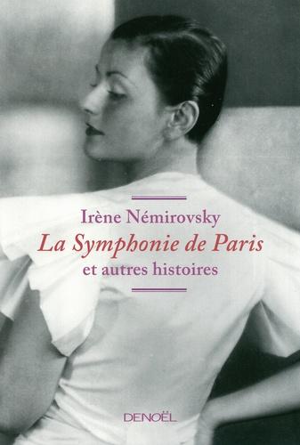 Irène Némirovsky - La Symphonie de Paris et autres histoires.