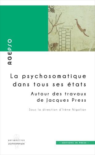 Irène Nigolian - La psychosomatique dans tous ses états - Autour des travaux de Jacques Press.