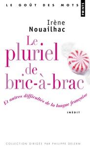 Irène Nouailhac - Le pluriel de bric-à-brac - Et autres difficultés de la langue française.