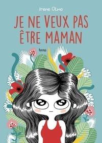 Irène Olmo - Je ne veux pas être maman.