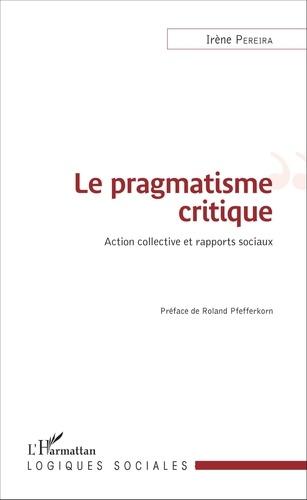 Irène Pereira - Le pragmatisme critique - Action collective et rapports sociaux.