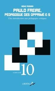 Irène Pereira - Paulo Freire, pédagogue des opprimé-e-s - Une introduction aux pédagogies critiques.