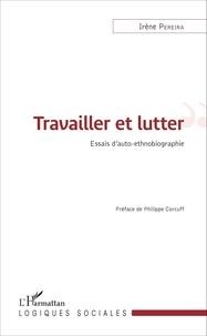 Irène Pereira - Travailler et lutter - Essais d'auto-ethnographie.