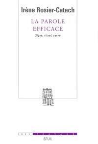 Irène Rosier-Catach - La Parole efficace - Signes rituel, sacré.