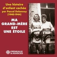 Irène Savignon et Maurice Rajsfus - Ma grand-mère est une étoile. Une histoire d'enfant cachée (1940-1944).