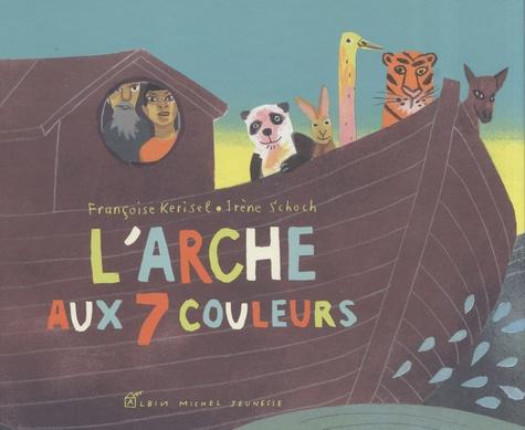Irène Schoch et Françoise Kerisel - L'arche aux 7 couleurs.