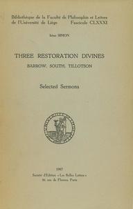 Irène Simon - Three Restoration Divines: Barrow, South and Tillotson. Volume I - Selected Sermons.