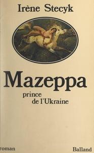 Irène Stecyk - Mazeppa, prince de l'Ukraine.