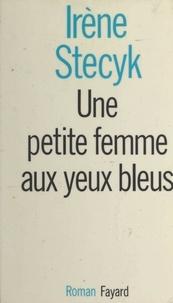 Irène Stecyk - Une petite femme aux yeux bleus.