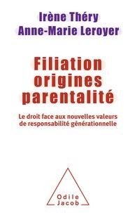 Irène Théry et Anne-Marie Leroyer - Filiation, origines, parentalité - Le droit face aux nouvelles valeurs de responsabilité générationnelle.