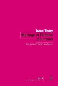 Irène Théry - Mariage et filiation pour tous - Une métamorphose inachevée.