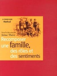 Irène Théry - Recomposer une famille, des rôles et des sentiments.