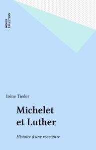"""Irène Tieder - Michelet et Luther - à propos des """"Mémoires de Luther, écrits par lui-même et mis en ordre par M. Michelet"""", 1835."""