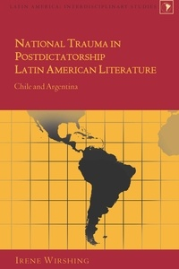 Irene Wirshing - National Trauma in Postdictatorship Latin American Literature - Chile and Argentina.