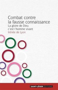 Irénée de Lyon - Combat contre la fausse connaissance - La gloire de Dieu, c'est l'homme vivant. Livre IV.