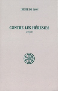 Irénée de Lyon - Contre les hérésies - Livre IV Tome 1, Introduction, notes justificatives, tables.