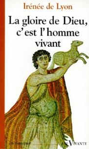 La gloire de Dieu, c'est l'homme vivant -  Irénée de Lyon |