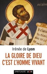 Irénée de Lyon - La gloire de Dieu, c'est l'homme vivant.