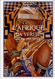 Irénée-Guilane Dioh - L'Afrique : la vérité au fil des mots - Tome 1, chapitres 1 à 10.