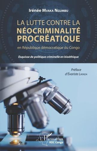 Irénée Mvaka Ngumbu - La lutte contre la néocriminalité procréatique en République démocratique du Congo - Esquisse de politique criminelle en bioéthique.
