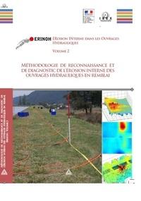 IREX - ERINOH Erosion INterne dans les Ouvrages Hydrauliques - Volume 2, Méthodologie de reconnaissance et de diagnostic de l'érosion interne des ouvrages hydrauliques en remblai.