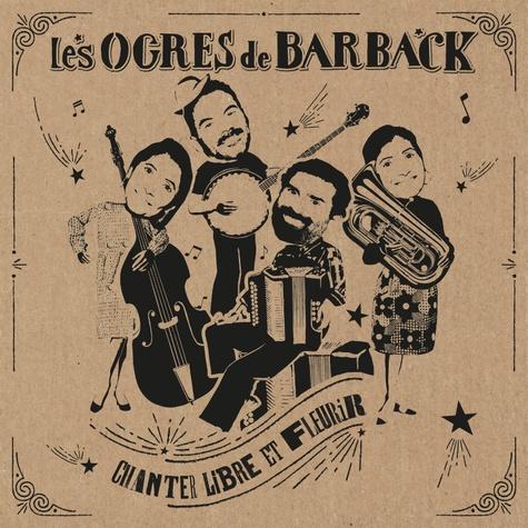 Les Ogres de Barback - Chanter libre et fleurir. 2 CD audio